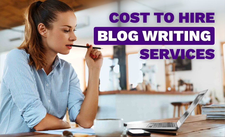 How Much Does It Cost to Hire a Blog Writing Services