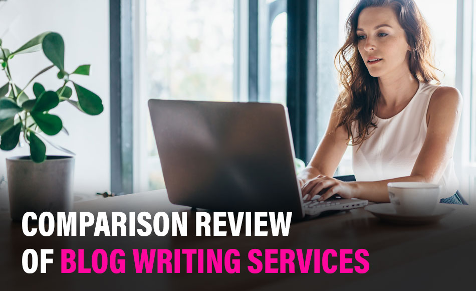 Honest Comparison Review of Blog Writing Services