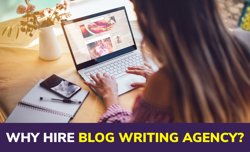 Why Should You Hire a Blog Writing Agency?